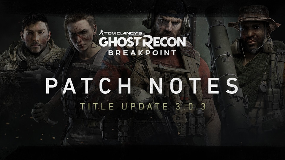 Ghost Recon Breakpoint Patch Notes Title Update 3.0.3